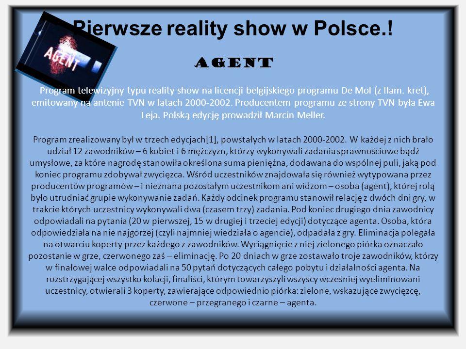 Pierwsze reality show w Polsce.! Agent Program telewizyjny typu reality show na licencji belgijskiego programu De Mol (z flam. kret), emitowany na ant