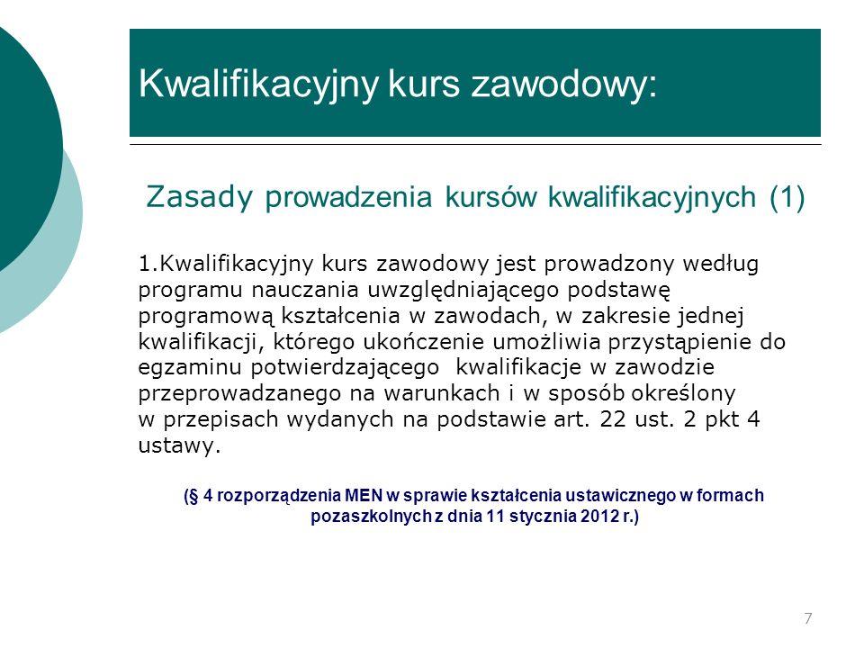 Kwalifikacyjny kurs zawodowy: Zasady p rowadzenia kursów kwalifikacyjnych (1) 1.Kwalifikacyjny kurs zawodowy jest prowadzony według programu nauczania