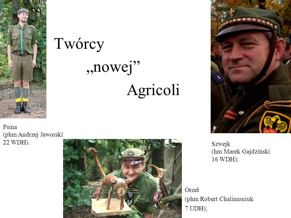 Twórcy nowej Agricoli Szwejk (hm Marek Gajdziński 16 WDH); Orzeł (phm Robert Chalimoniuk 7 UDH); Psina (phm Andrzej Jaworski 22 WDH).