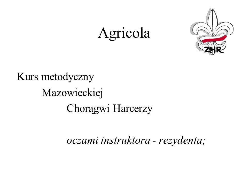 Agricola Kurs metodyczny Mazowieckiej Chorągwi Harcerzy oczami instruktora - rezydenta;