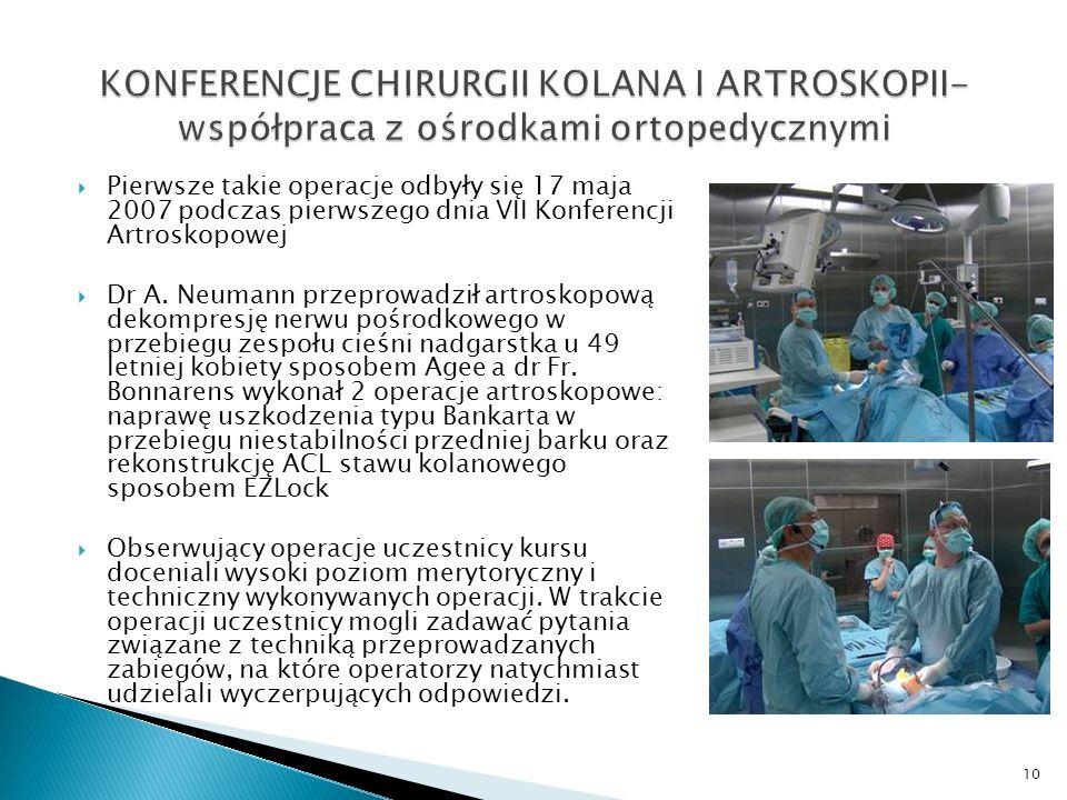 Pierwsze takie operacje odbyły się 17 maja 2007 podczas pierwszego dnia VII Konferencji Artroskopowej Dr A. Neumann przeprowadził artroskopową dekompr