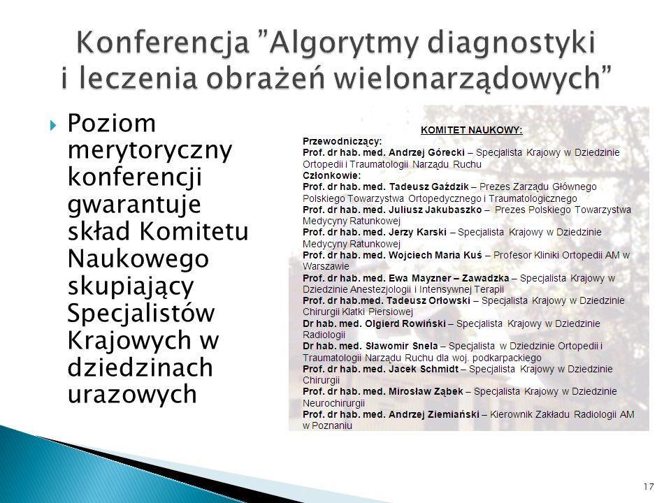 Poziom merytoryczny konferencji gwarantuje skład Komitetu Naukowego skupiający Specjalistów Krajowych w dziedzinach urazowych 17