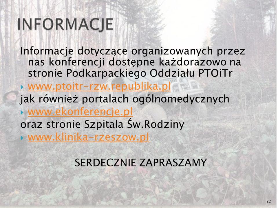 Informacje dotyczące organizowanych przez nas konferencji dostępne każdorazowo na stronie Podkarpackiego Oddziału PTOiTr www.ptoitr-rzw.republika.pl j