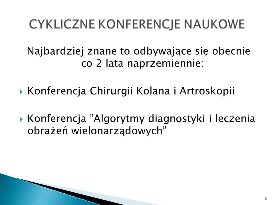 Najbardziej znane to odbywające się obecnie co 2 lata naprzemiennie: Konferencja Chirurgii Kolana i Artroskopii Konferencja Algorytmy diagnostyki i le