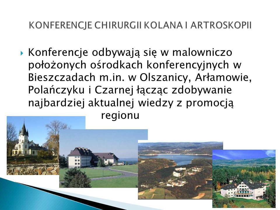 Konferencje odbywają się w malowniczo położonych ośrodkach konferencyjnych w Bieszczadach m.in. w Olszanicy, Arłamowie, Polańczyku i Czarnej łącząc zd
