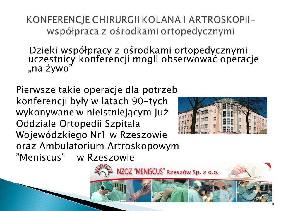 Dzięki współpracy z ośrodkami ortopedycznymi uczestnicy konferencji mogli obserwować operacje na żywo 8 Pierwsze takie operacje dla potrzeb konferencj