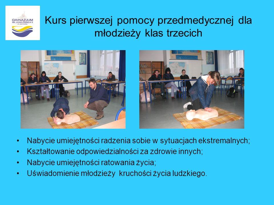 Kurs pierwszej pomocy przedmedycznej dla młodzieży klas trzecich Nabycie umiejętności radzenia sobie w sytuacjach ekstremalnych; Kształtowanie odpowie