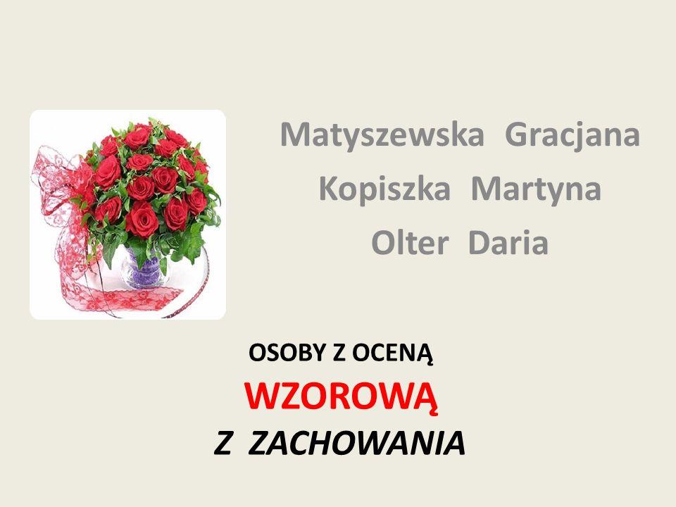 OSOBY Z OCENĄ WZOROWĄ Z ZACHOWANIA Matyszewska Gracjana Kopiszka Martyna Olter Daria
