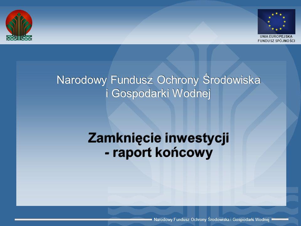 Narodowy Fundusz Ochrony Środowiska i Gospodarki Wodnej UNIA EUROPEJSKA FUNDUSZ SPÓJNOŚCI Wytyczne MRR zawartość raportu końcowego (1) Zakres raportu tożsamy ze wskazanym w Rozporządzeniu 1265/99/WE.