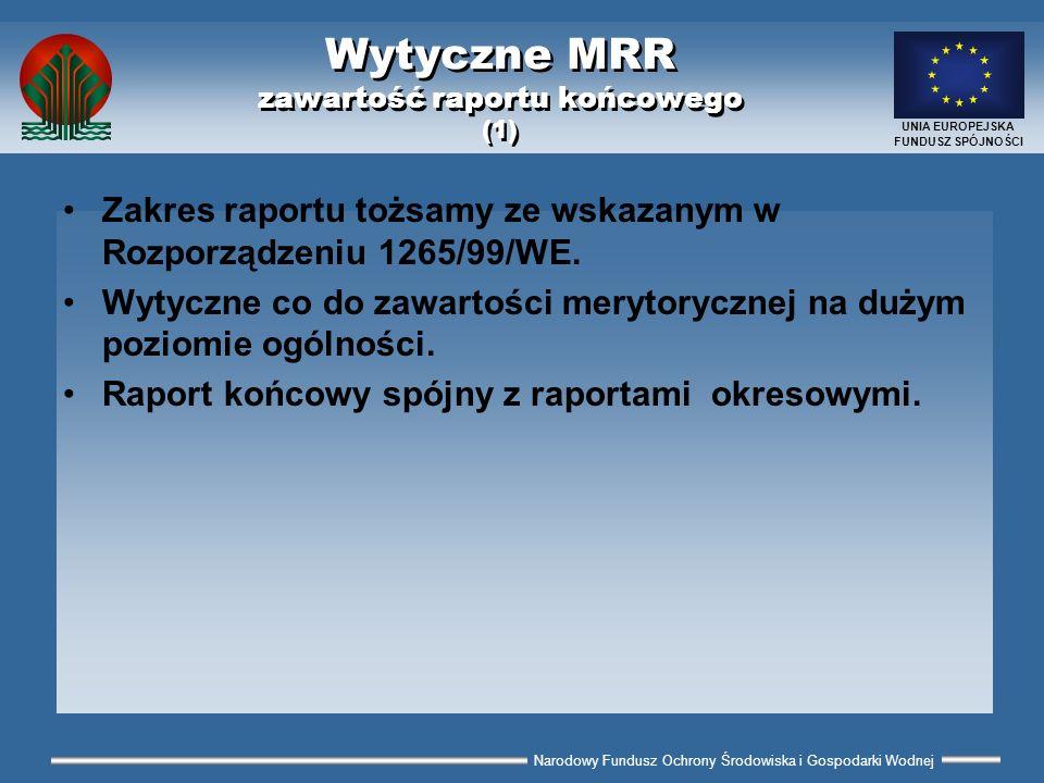 Narodowy Fundusz Ochrony Środowiska i Gospodarki Wodnej UNIA EUROPEJSKA FUNDUSZ SPÓJNOŚCI Wytyczne MRR zawartość raportu końcowego (1) Zakres raportu