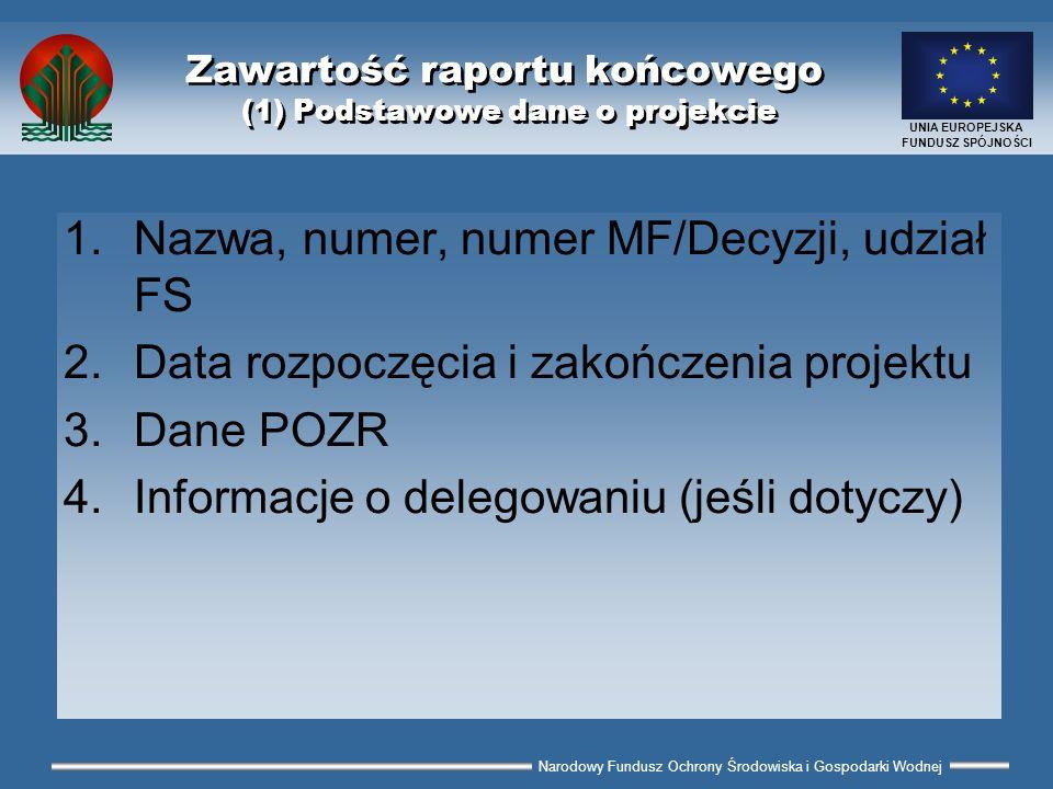 Narodowy Fundusz Ochrony Środowiska i Gospodarki Wodnej UNIA EUROPEJSKA FUNDUSZ SPÓJNOŚCI Zawartość raportu końcowego (1) Podstawowe dane o projekcie