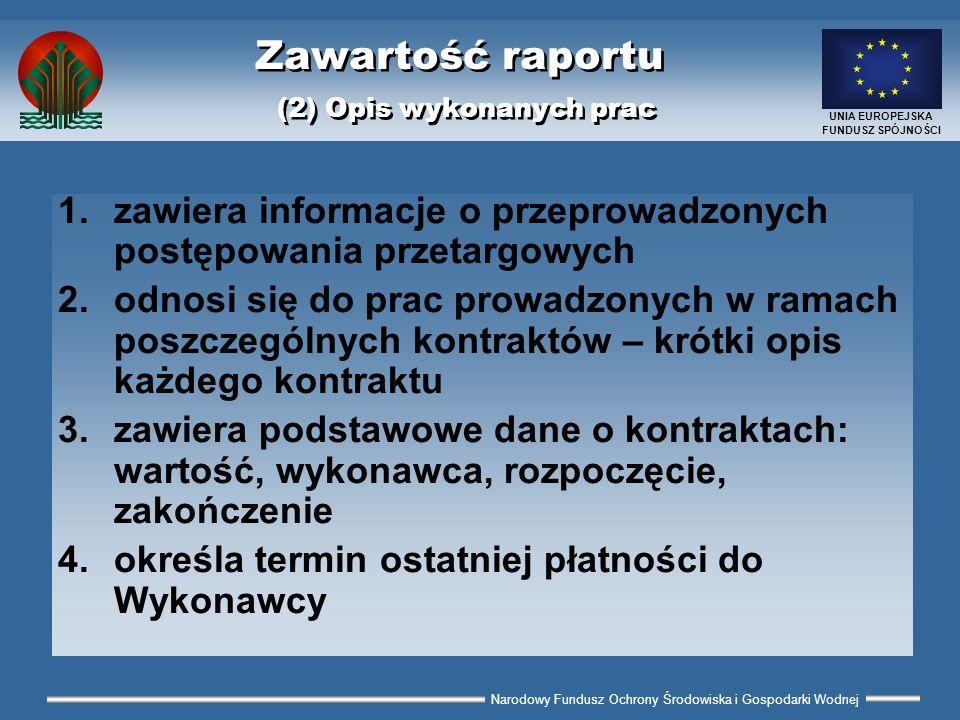 Narodowy Fundusz Ochrony Środowiska i Gospodarki Wodnej UNIA EUROPEJSKA FUNDUSZ SPÓJNOŚCI Zawartość raportu (2) Opis wykonanych prac 1.zawiera informa