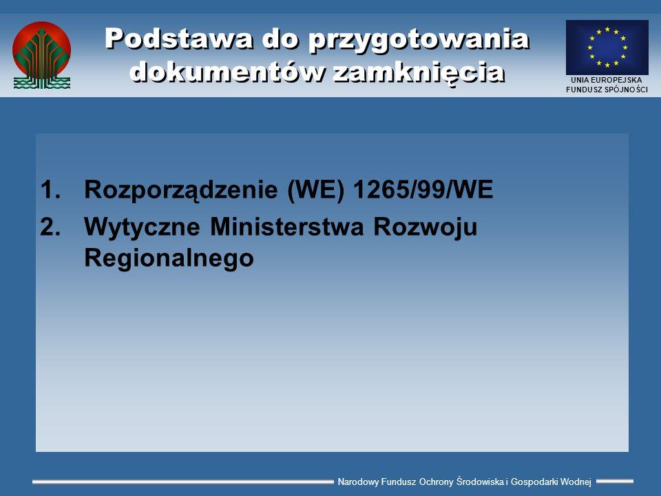 Narodowy Fundusz Ochrony Środowiska i Gospodarki Wodnej UNIA EUROPEJSKA FUNDUSZ SPÓJNOŚCI Zawartość raportu końcowego (1) Podstawowe dane o projekcie 1.Nazwa, numer, numer MF/Decyzji, udział FS 2.Data rozpoczęcia i zakończenia projektu 3.Dane POZR 4.Informacje o delegowaniu (jeśli dotyczy)
