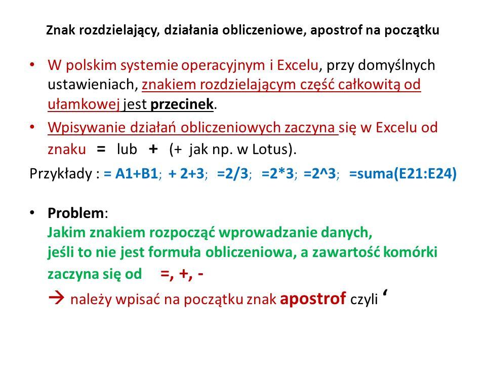 Znak rozdzielający, działania obliczeniowe, apostrof na początku W polskim systemie operacyjnym i Excelu, przy domyślnych ustawieniach, znakiem rozdzielającym część całkowitą od ułamkowej jest przecinek.