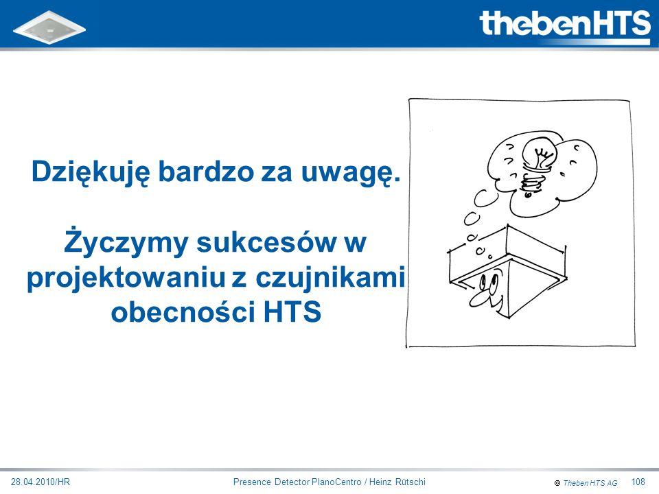 Theben HTS AG Presence Detector PlanoCentro / Heinz Rütschi28.04.2010/HR108 Dziękuję bardzo za uwagę. Życzymy sukcesów w projektowaniu z czujnikami ob