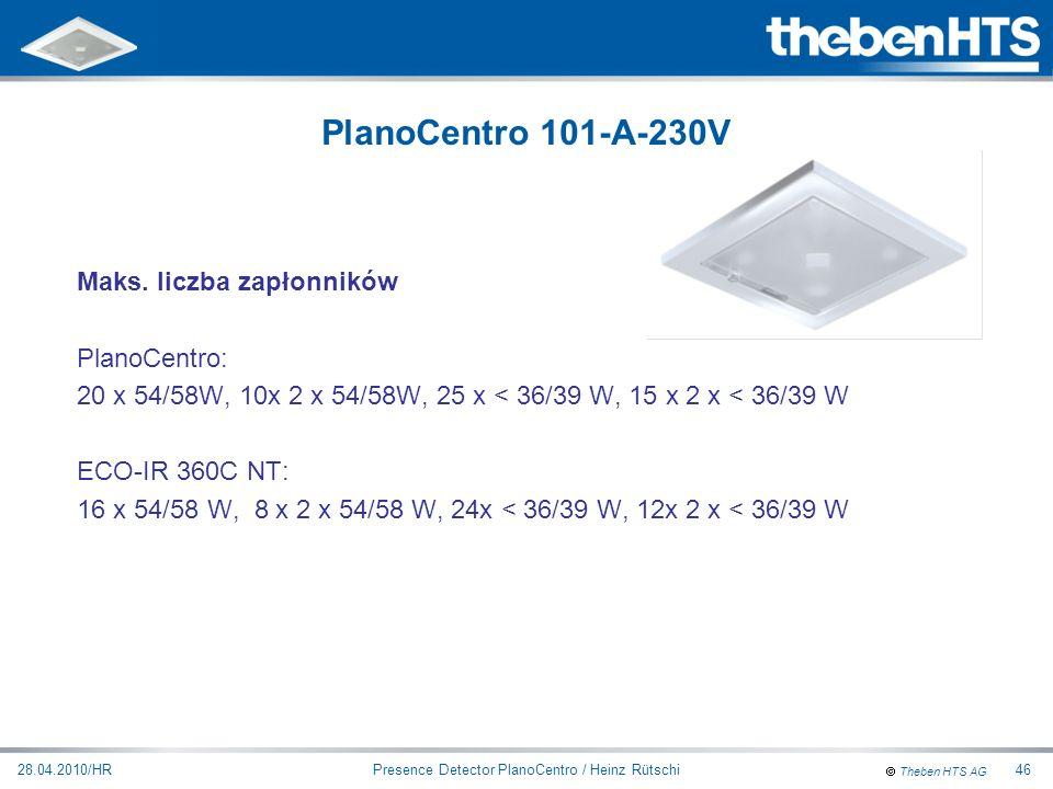 Theben HTS AG Presence Detector PlanoCentro / Heinz Rütschi28.04.2010/HR46 Maks. liczba zapłonników PlanoCentro: 20 x 54/58W, 10x 2 x 54/58W, 25 x < 3