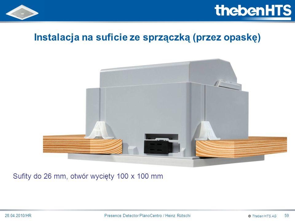 Theben HTS AG Presence Detector PlanoCentro / Heinz Rütschi28.04.2010/HR59 Sufity do 26 mm, otwór wycięty 100 x 100 mm Instalacja na suficie ze sprząc