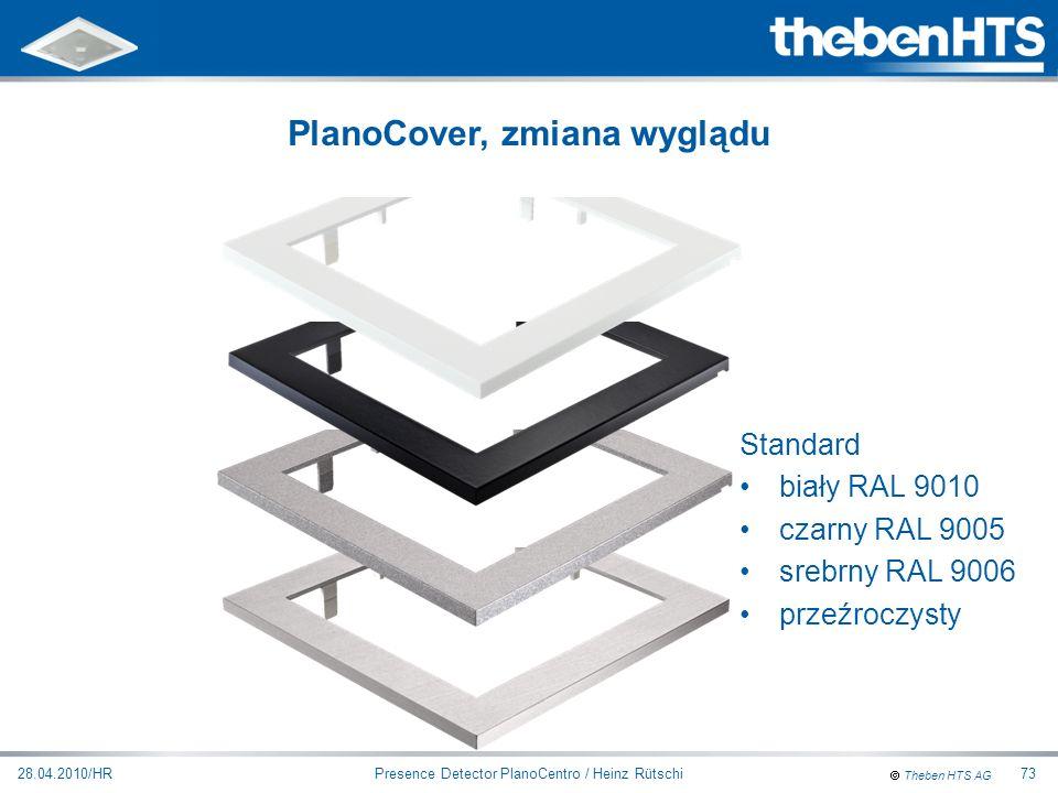 Theben HTS AG Presence Detector PlanoCentro / Heinz Rütschi28.04.2010/HR73 Standard biały RAL 9010 czarny RAL 9005 srebrny RAL 9006 przeźroczysty Plan