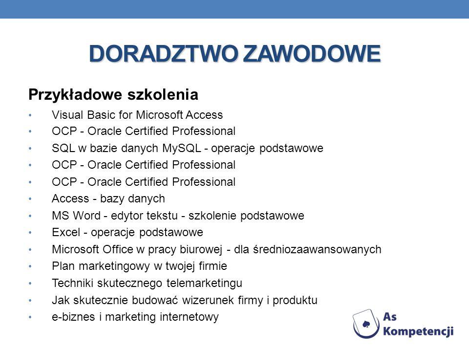 DORADZTWO ZAWODOWE Przykładowe szkolenia Visual Basic for Microsoft Access OCP - Oracle Certified Professional SQL w bazie danych MySQL - operacje pod