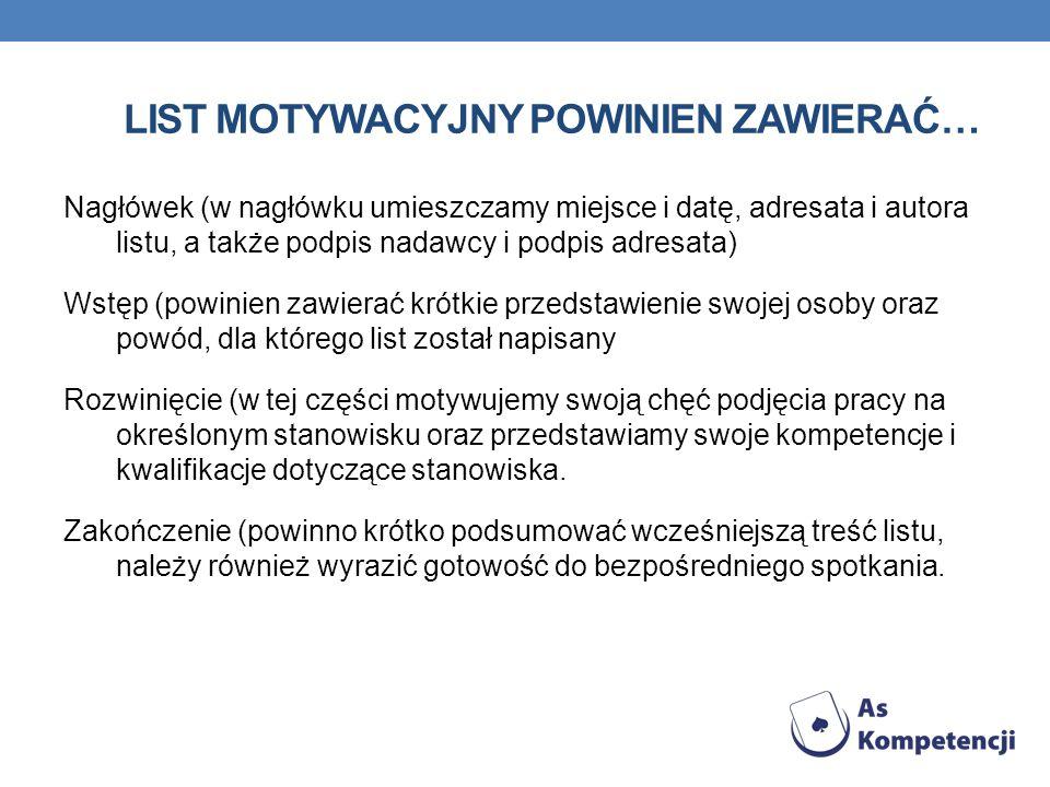 LIST MOTYWACYJNY POWINIEN ZAWIERAĆ… Nagłówek (w nagłówku umieszczamy miejsce i datę, adresata i autora listu, a także podpis nadawcy i podpis adresata