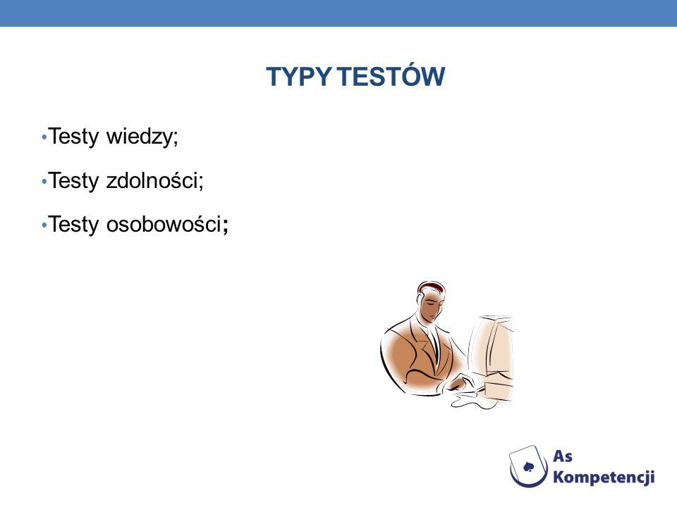 TYPY TESTÓW Testy wiedzy; Testy zdolności; Testy osobowości;