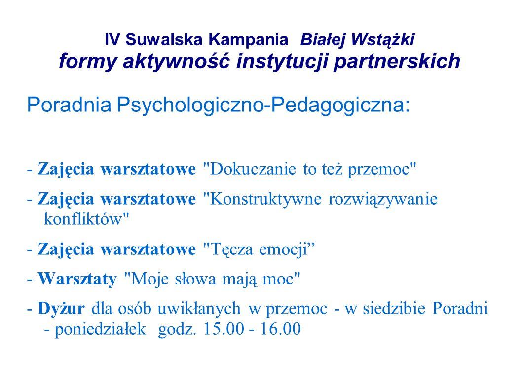 IV Suwalska Kampania Białej Wstążki formy aktywność instytucji partnerskich Poradnia Psychologiczno-Pedagogiczna: - Zajęcia warsztatowe