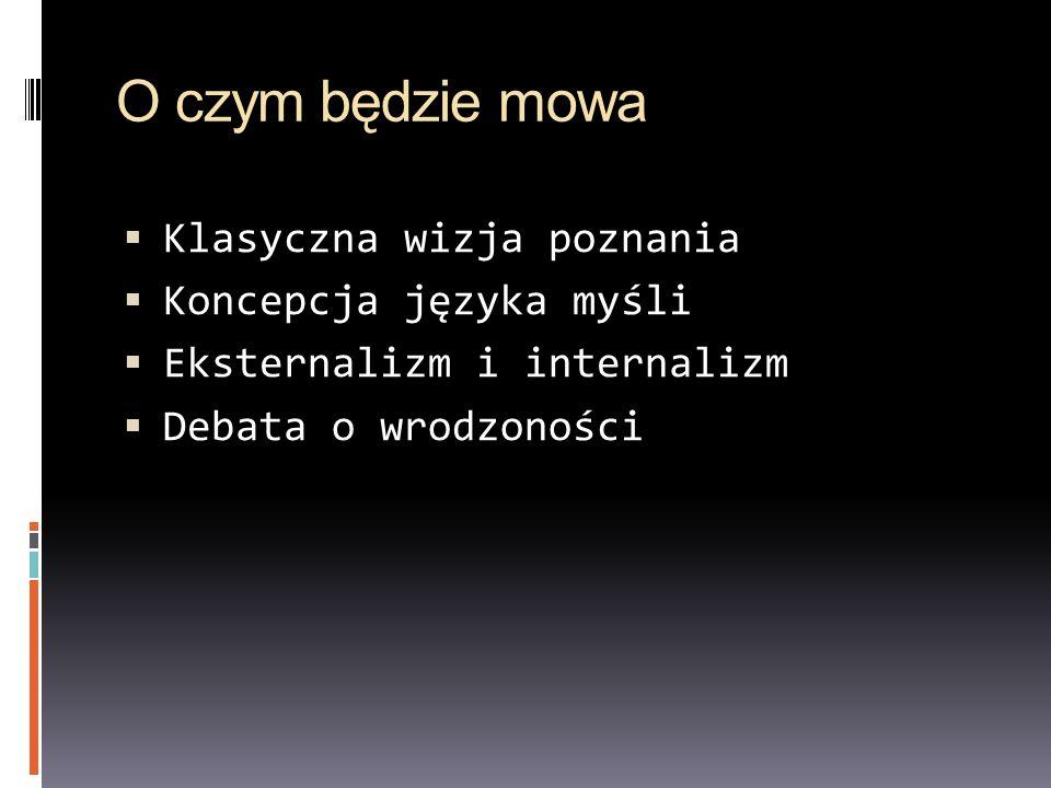 Klasyczna wizja poznania Poznanie = przetwarzanie reprezentacji poznawczych Reprezentacje są symboliczne, tzn.