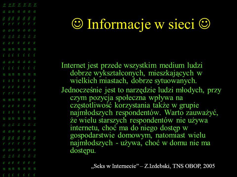 Informacje w sieci Internet jest przede wszystkim medium ludzi dobrze wykształconych, mieszkających w wielkich miastach, dobrze sytuowanych. Jednocześ