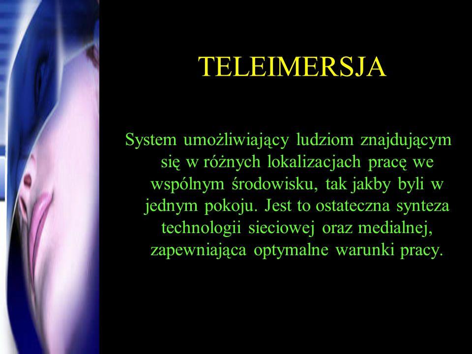 TELEIMERSJA System umożliwiający ludziom znajdującym się w różnych lokalizacjach pracę we wspólnym środowisku, tak jakby byli w jednym pokoju. Jest to