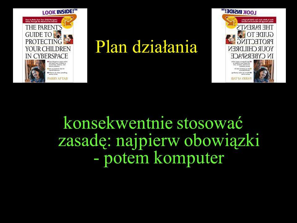 Plan działania konsekwentnie stosować zasadę: najpierw obowiązki - potem komputer