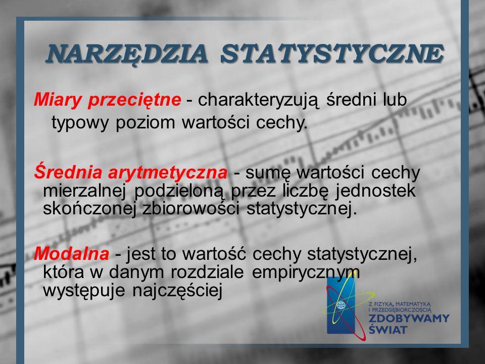 NARZĘDZIA STATYSTYCZNE Miary przeciętne - charakteryzują średni lub typowy poziom wartości cechy. Średnia arytmetyczna - sumę wartości cechy mierzalne
