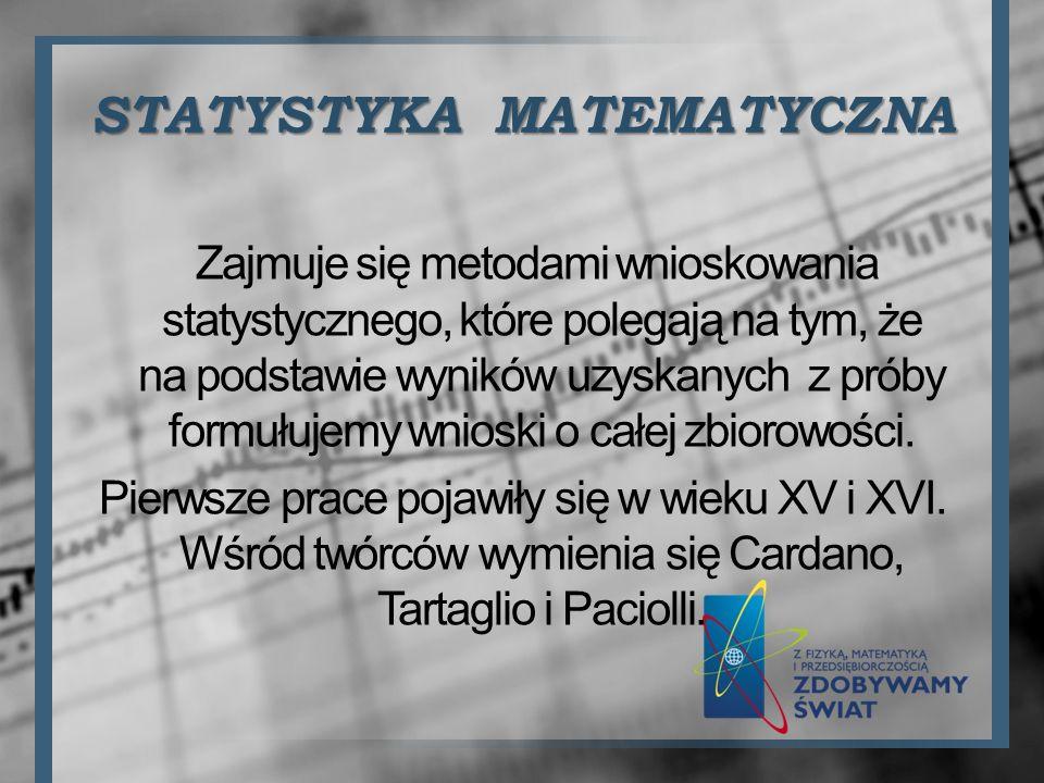 STATYSTYKA MATEMATYCZNA Zajmuje się metodami wnioskowania statystycznego, które polegają na tym, że na podstawie wyników uzyskanych z próby formułujem