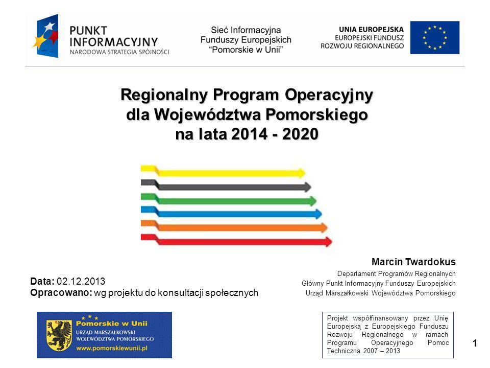 Projekt współfinansowany przez Unię Europejską z Europejskiego Funduszu Rozwoju Regionalnego w ramach Programu Operacyjnego Pomoc Techniczna 2007 – 2013 2 Wprowadzenie Regionalny Program Operacyjny dla Województwa Pomorskiego na lata 2014-2020 (RPO WP) jest jednym z głównych narzędzi realizacji Strategii Rozwoju Województwa Pomorskiego 2020 (SRWP).