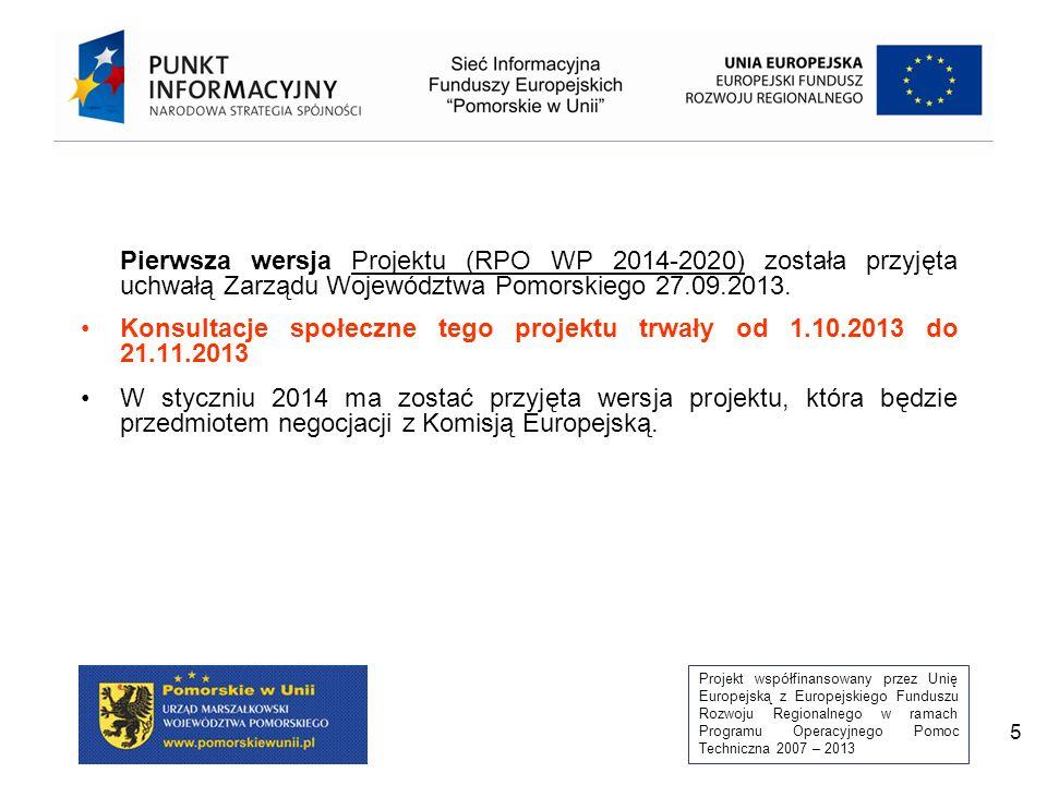 Projekt współfinansowany przez Unię Europejską z Europejskiego Funduszu Rozwoju Regionalnego w ramach Programu Operacyjnego Pomoc Techniczna 2007 – 2013 5 Pierwsza wersja Projektu (RPO WP 2014-2020) została przyjęta uchwałą Zarządu Województwa Pomorskiego 27.09.2013.