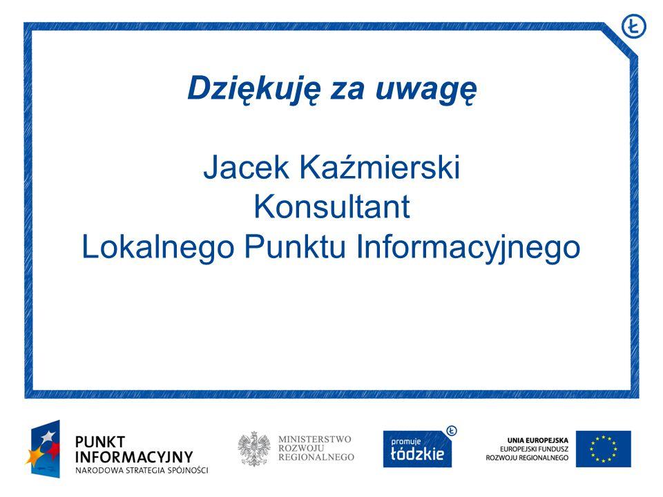 Data i miejsce prezentacji Arial 16 pkt Dziękuję za uwagę Jacek Kaźmierski Konsultant Lokalnego Punktu Informacyjnego
