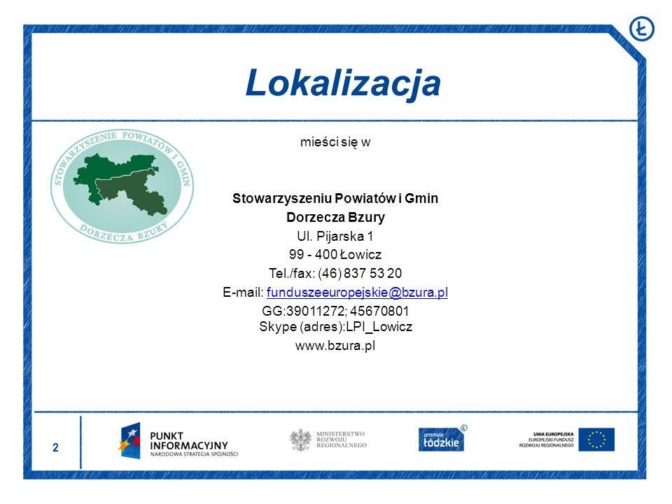 2 mieści się w Stowarzyszeniu Powiatów i Gmin Dorzecza Bzury Ul. Pijarska 1 99 - 400 Łowicz Tel./fax: (46) 837 53 20 E-mail: funduszeeuropejskie@bzura