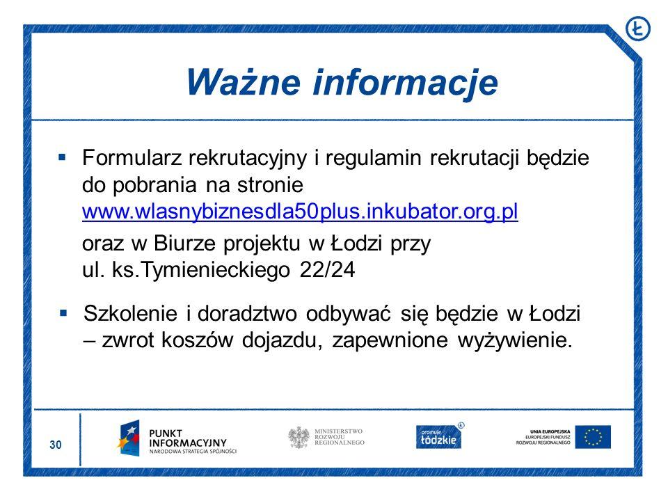 30 Formularz rekrutacyjny i regulamin rekrutacji będzie do pobrania na stronie www.wlasnybiznesdla50plus.inkubator.org.pl www.wlasnybiznesdla50plus.in