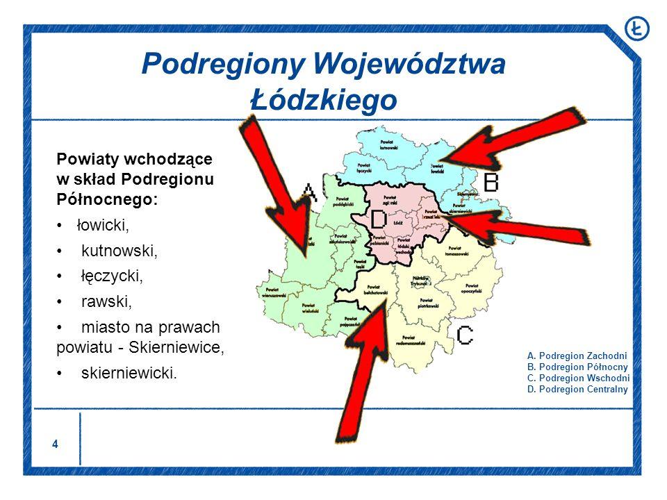 4 Podregiony Województwa Łódzkiego A. Podregion Zachodni B. Podregion Północny C. Podregion Wschodni D. Podregion Centralny Powiaty wchodzące w skład