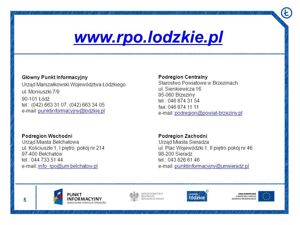 5 www.rpo.lodzkie.pl Główny Punkt Informacyjny Urząd Marszałkowski Województwa Łódzkiego ul. Moniuszki 7/9 90-101 Łódź tel.: (042) 663 31 07, (042) 66