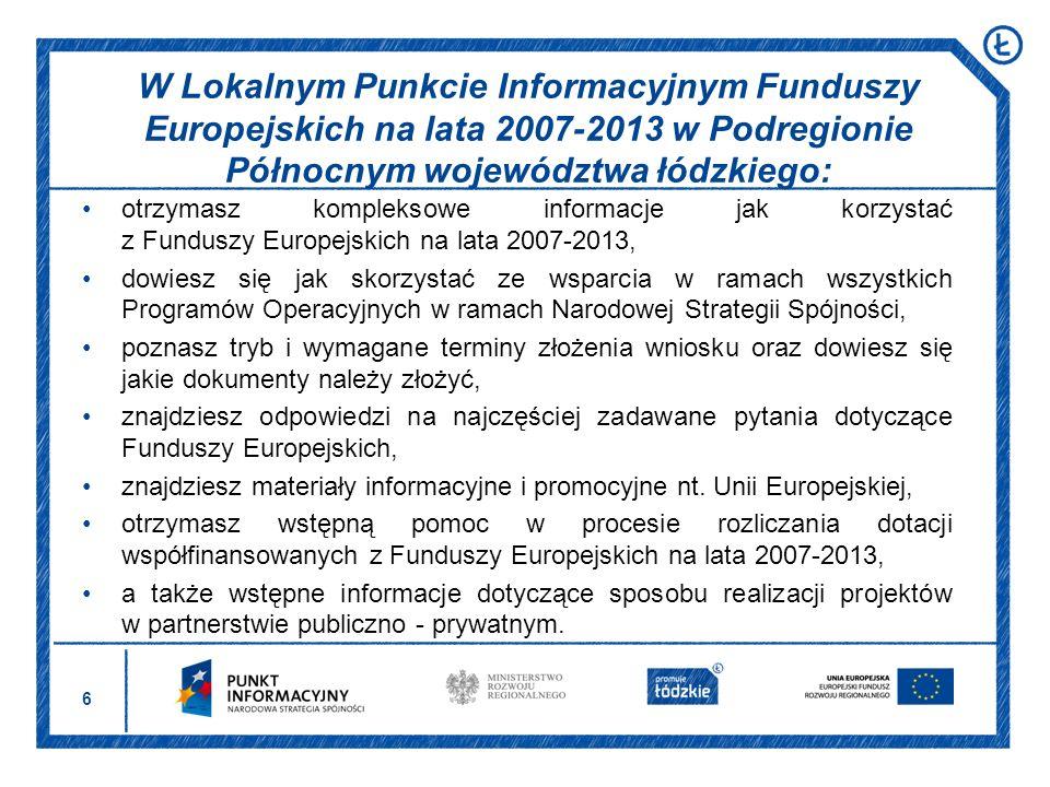 6 otrzymasz kompleksowe informacje jak korzystać z Funduszy Europejskich na lata 2007-2013, dowiesz się jak skorzystać ze wsparcia w ramach wszystkich