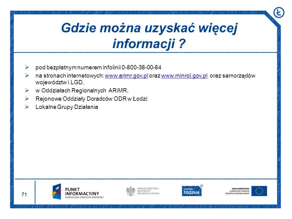 71 pod bezpłatnym numerem infolinii 0-800-38-00-84 na stronach internetowych: www.arimr.gov.pl oraz www.minrol.gov.pl oraz samorządów województw i LGD