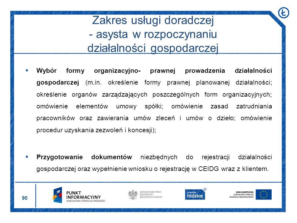 90 Zakres usługi doradczej - asysta w rozpoczynaniu działalności gospodarczej Wybór formy organizacyjno- prawnej prowadzenia działalności gospodarczej