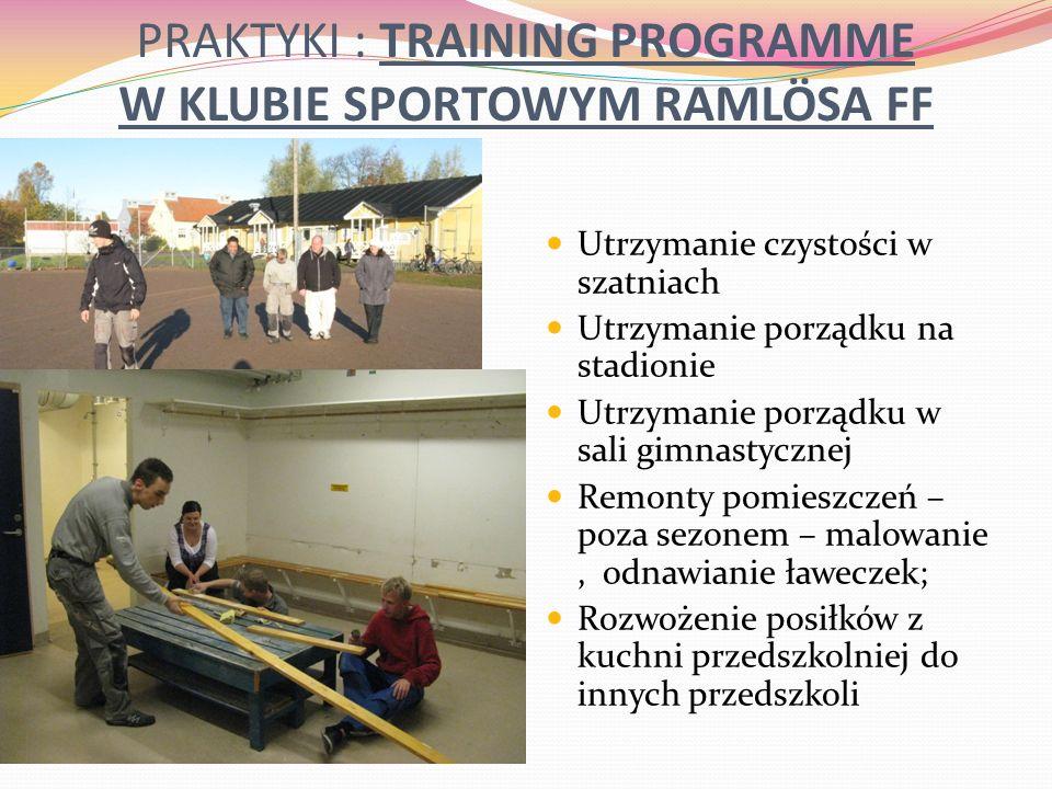 PRAKTYKI : TRAINING PROGRAMME W KLUBIE SPORTOWYM RAMLÖSA FF Utrzymanie czystości w szatniach Utrzymanie porządku na stadionie Utrzymanie porządku w sa