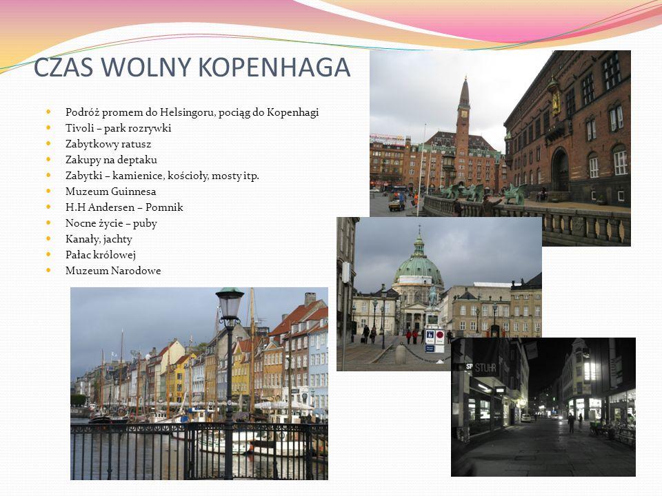 CZAS WOLNY KOPENHAGA Podróż promem do Helsingoru, pociąg do Kopenhagi Tivoli – park rozrywki Zabytkowy ratusz Zakupy na deptaku Zabytki – kamienice, k