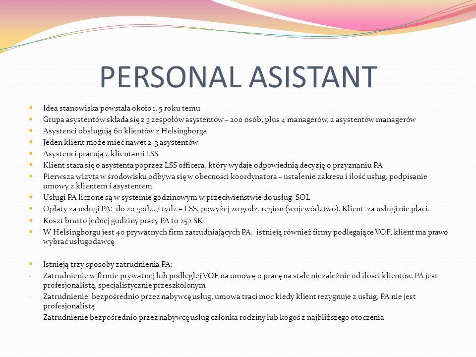 PERSONAL ASISTANT Idea stanowiska powstała około 1, 5 roku temu Grupa asystentów składa się z 3 zespołów asystentów – 200 osób, plus 4 managerów, 2 as