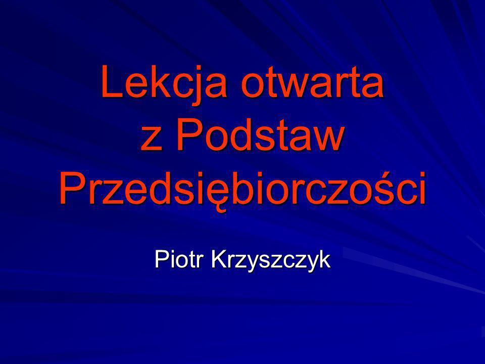 Lekcja otwarta z Podstaw Przedsiębiorczości Piotr Krzyszczyk