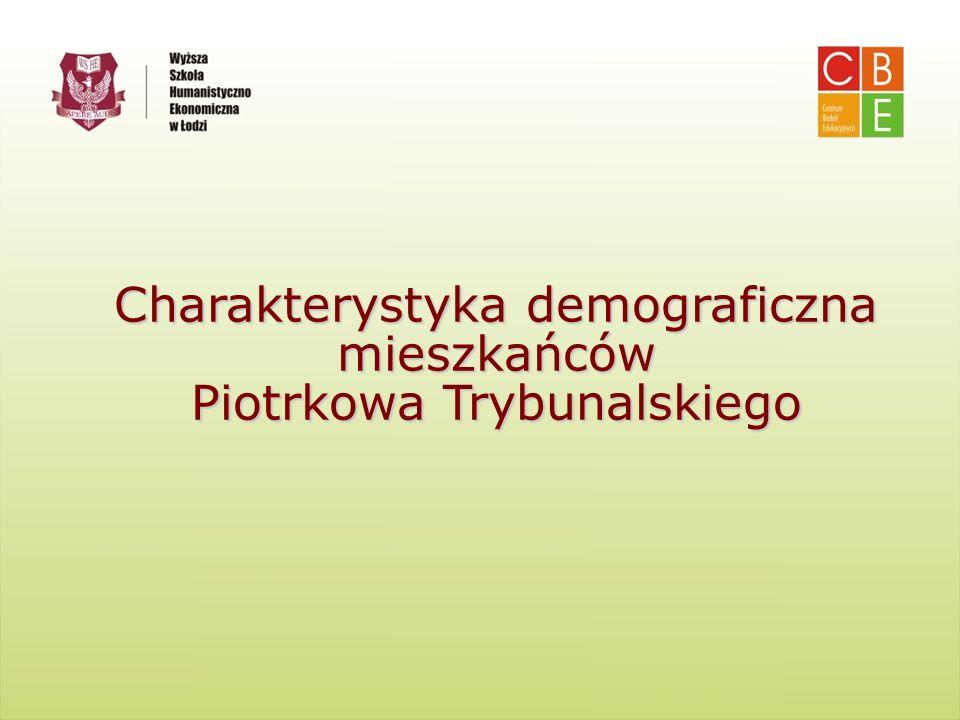 Centrum Badań Edukacyjnych Wyższa Szkoła Humanistyczno-Ekonomiczna w Łodzi Charakterystyka demograficzna mieszkańców Piotrkowa Trybunalskiego