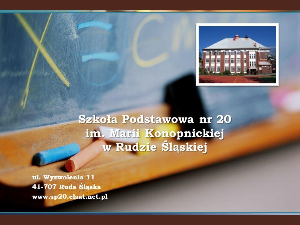 ul. Wyzwolenia 11 41-707 Ruda Śląska www.sp20.elsat.net.pl Szkoła Podstawowa nr 20 im. Marii Konopnickiej w Rudzie Śląskiej