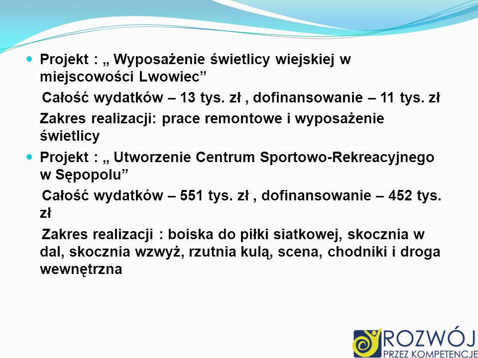 Projekt : Wyposażenie świetlicy wiejskiej w miejscowości Lwowiec Całość wydatków – 13 tys. zł, dofinansowanie – 11 tys. zł Zakres realizacji: prace re