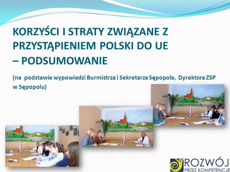 KORZYŚCI I STRATY ZWIĄZANE Z PRZYSTĄPIENIEM POLSKI DO UE – PODSUMOWANIE (na podstawie wypowiedzi Burmistrza i Sekretarza Sępopola, Dyrektora ZSP w Sęp